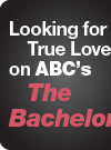 Looking for True Love on ABC's The Bachelor