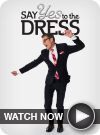 Yes to the Dress WATCH NOW