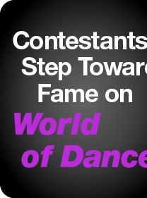 Contestants Step Toward Fame on World of Dance