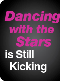 Dancing with the Stars is Still Kicking