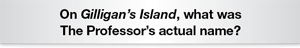 The Question Is On Gilligan's Island, what was The Professor's actual name?