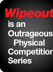 Wipeout is an Outrageous