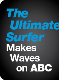 The Ultimate Surfer Makes Waves on ABC