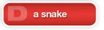 The Answer Is D a snake