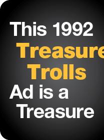 This 1992 Treasure Trolls Ad is a Treasure